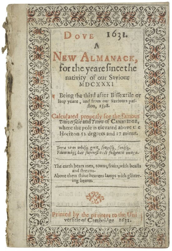 Since almanacs featured the location of astrological bodies, they were most accurate for specific geographical locations. This title page for Dove specifies that it is calculated for Cambridge. The use of red ink was typical for almanacs, both on the title page and in the content.