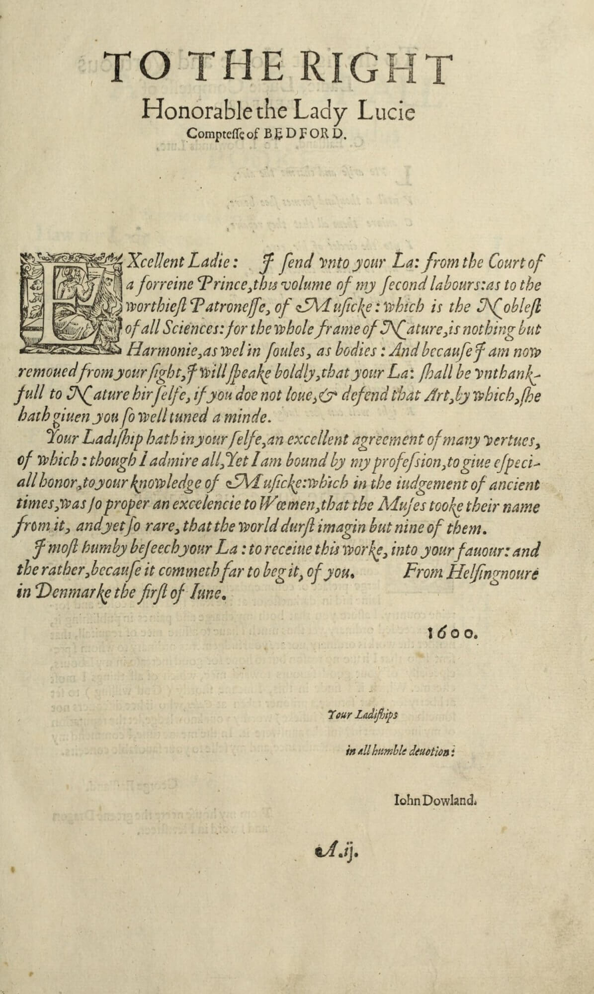 Dowland's dedicatory letter to the Countess of Bedford follows a layout that mirrors manuscript letters; note that his signature is set in a lowly and humble position at the bottom of the page.